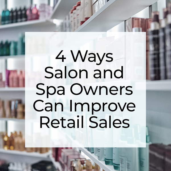 4 Ways Salon and Spa Owners Can Improve Retail Sales
