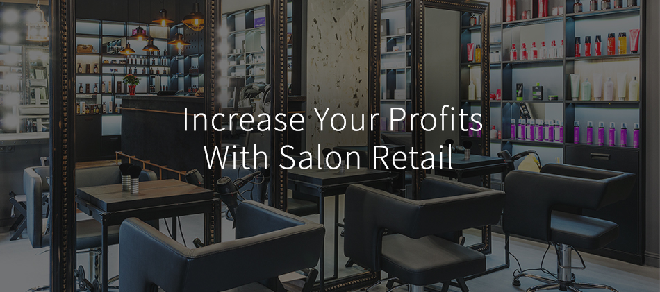 Increase Your Profits With Salon Retail