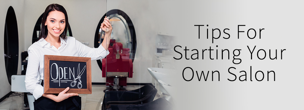 Tips For Starting Your Own Salon